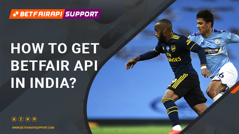 How to get Betfair API in India?