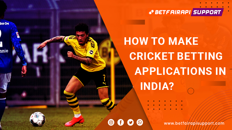 How to make cricket betting applications in India?