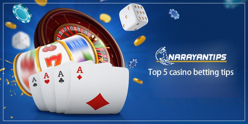 Top Five Casino Betting Tips