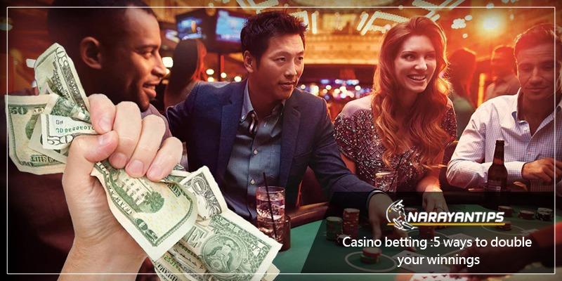 Casino Betting : 5 Ways To Double Your Winnings