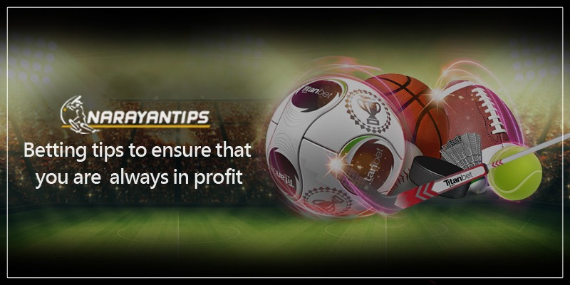 Betting Tips to Ensure That You're Always In Profit