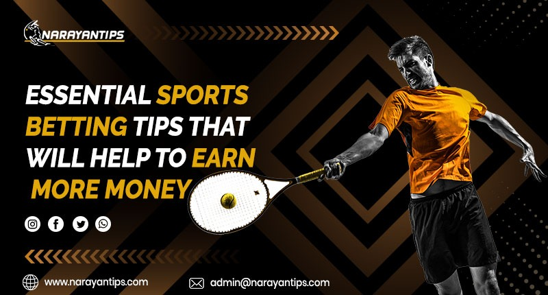 Essential Sports Betting Tips That Will Help You To Earn More Money