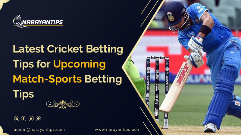 Latest Cricket Betting Tips For Upcoming Match-Sports Betting Tips
